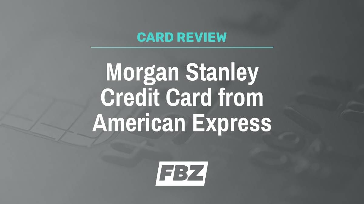 Morgan Stanley Credit Card from American Express Review: Invest Your Membership Rewards [2020]